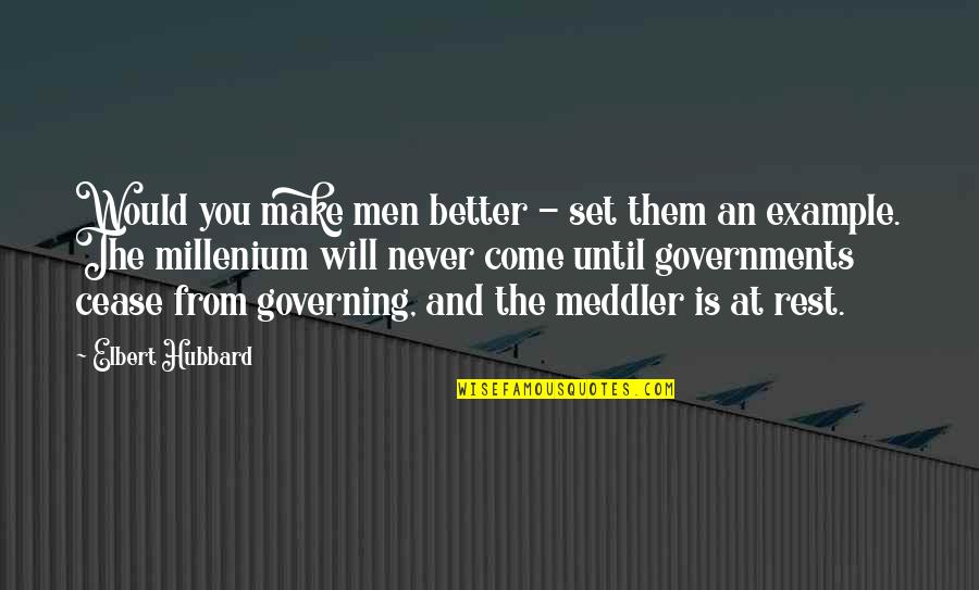 Millenium 1 Quotes By Elbert Hubbard: Would you make men better - set them