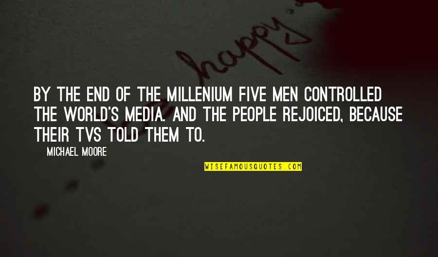 Millenium 1 Quotes By Michael Moore: By the end of the millenium five men