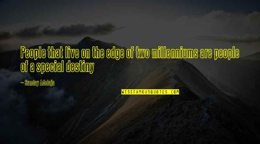 Millenium 1 Quotes By Sunday Adelaja: People that live on the edge of two