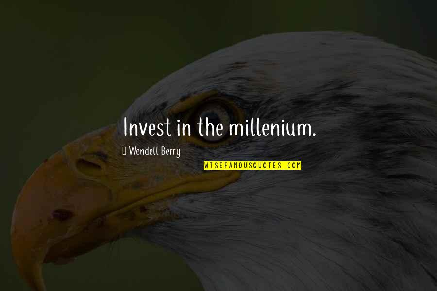 Millenium 1 Quotes By Wendell Berry: Invest in the millenium.