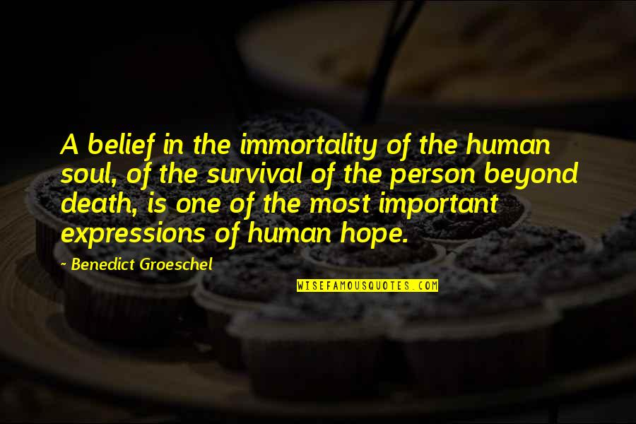 Millennial Inspirational Quotes By Benedict Groeschel: A belief in the immortality of the human