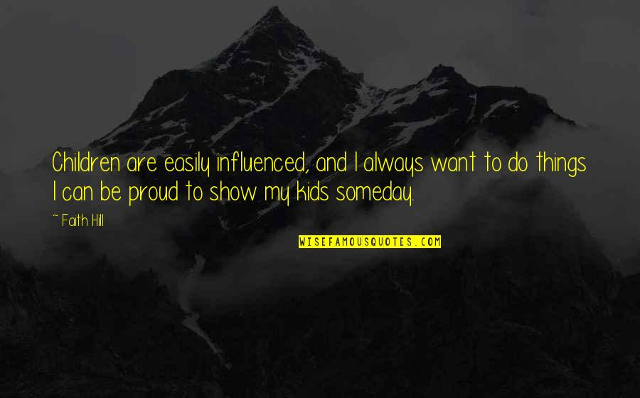 Millennial Inspirational Quotes By Faith Hill: Children are easily influenced, and I always want