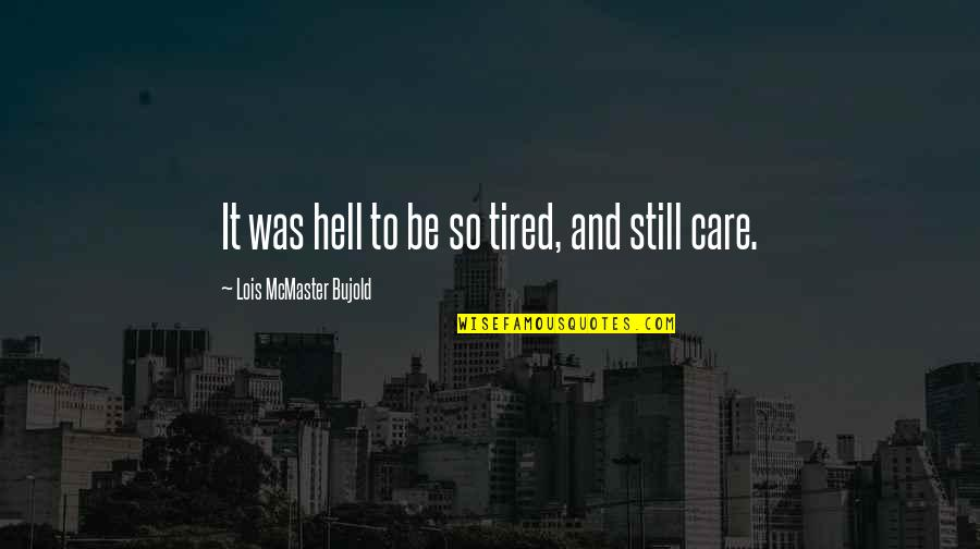 Millennial Inspirational Quotes By Lois McMaster Bujold: It was hell to be so tired, and