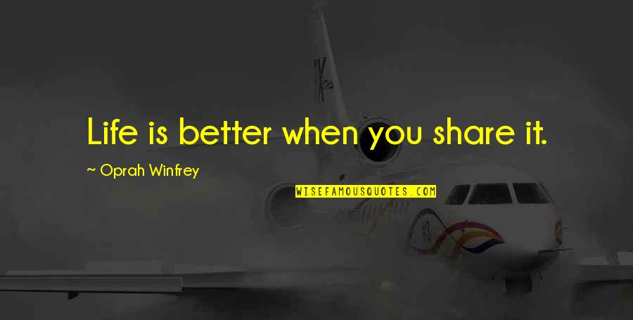 Millennial Inspirational Quotes By Oprah Winfrey: Life is better when you share it.