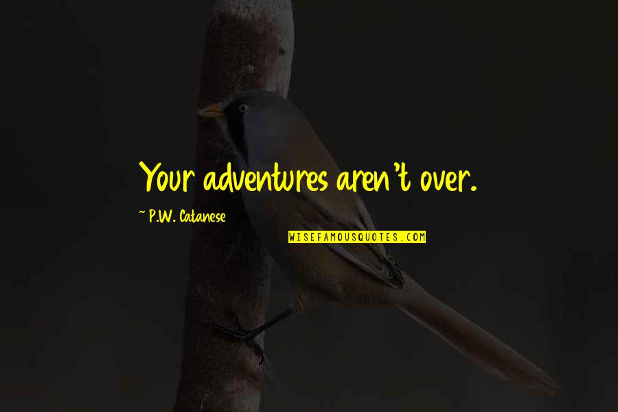 Millennial Inspirational Quotes By P.W. Catanese: Your adventures aren't over.