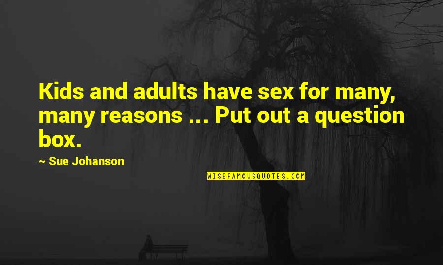 Millennial Inspirational Quotes By Sue Johanson: Kids and adults have sex for many, many