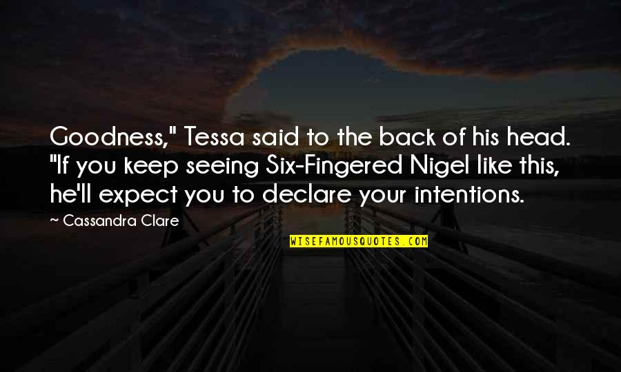 "Millennial Marketing Quotes By Cassandra Clare: Goodness,"" Tessa said to the back of his"