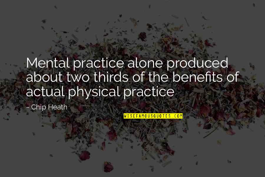 Millennial Marketing Quotes By Chip Heath: Mental practice alone produced about two thirds of