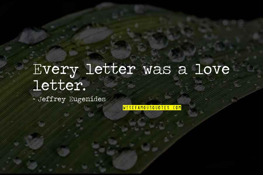 Millennial Marketing Quotes By Jeffrey Eugenides: Every letter was a love letter.