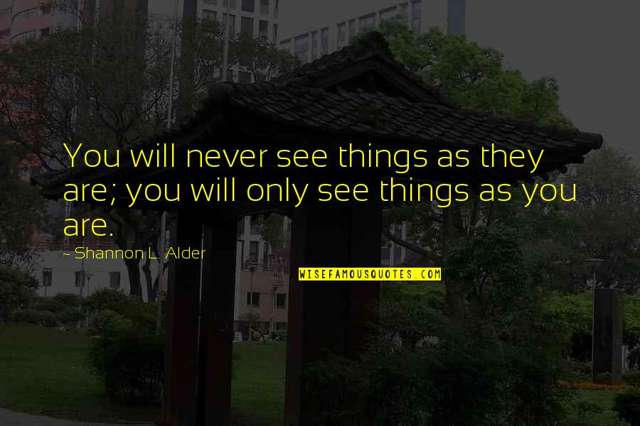 Millennial Marketing Quotes By Shannon L. Alder: You will never see things as they are;