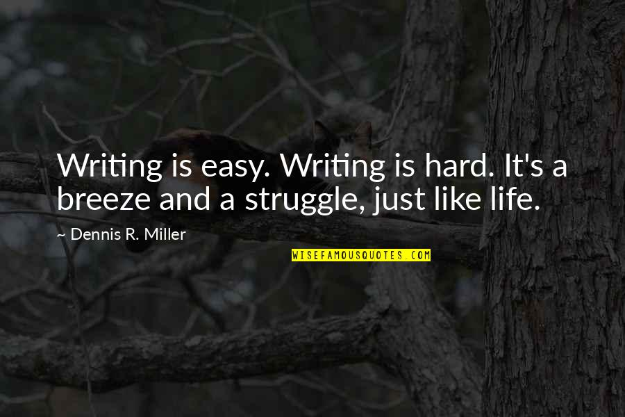 Miller's Quotes By Dennis R. Miller: Writing is easy. Writing is hard. It's a