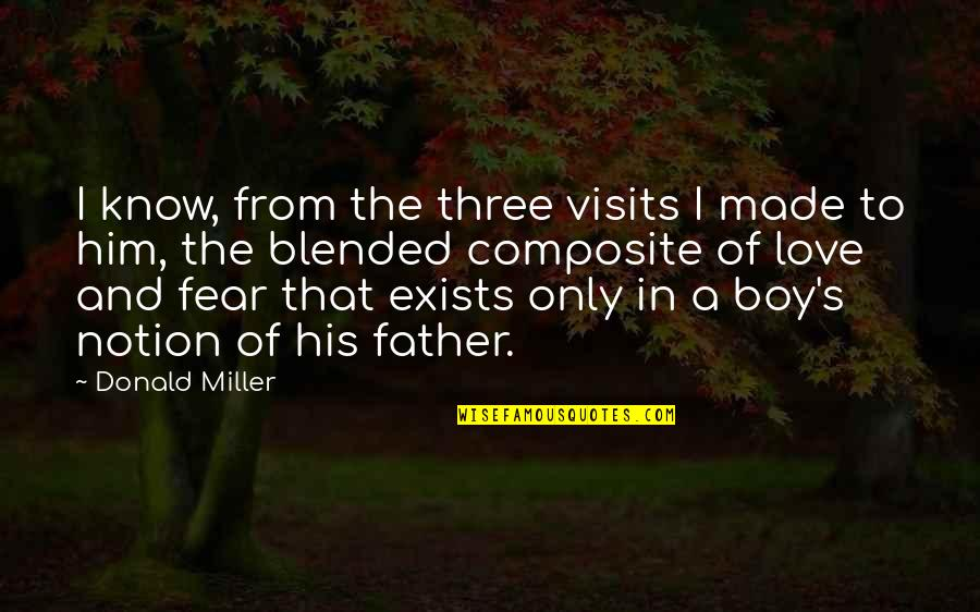 Miller's Quotes By Donald Miller: I know, from the three visits I made
