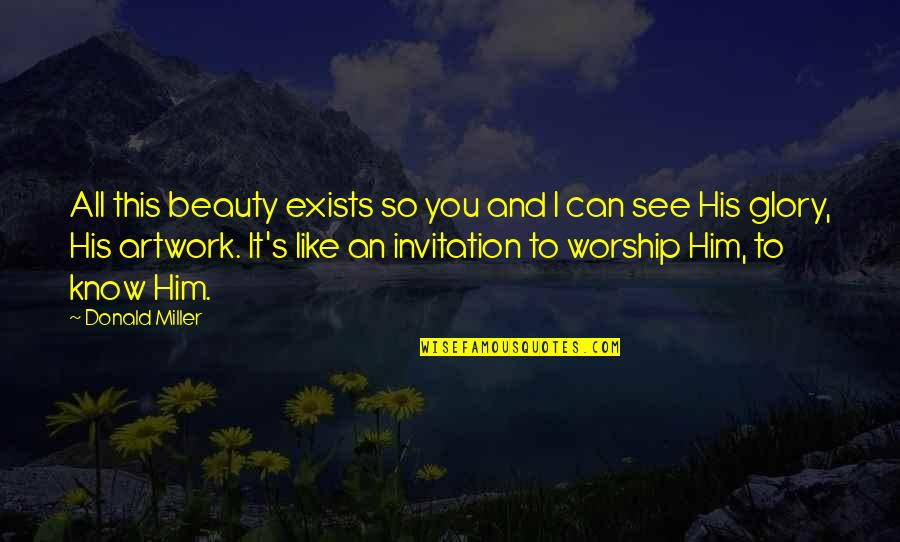 Miller's Quotes By Donald Miller: All this beauty exists so you and I