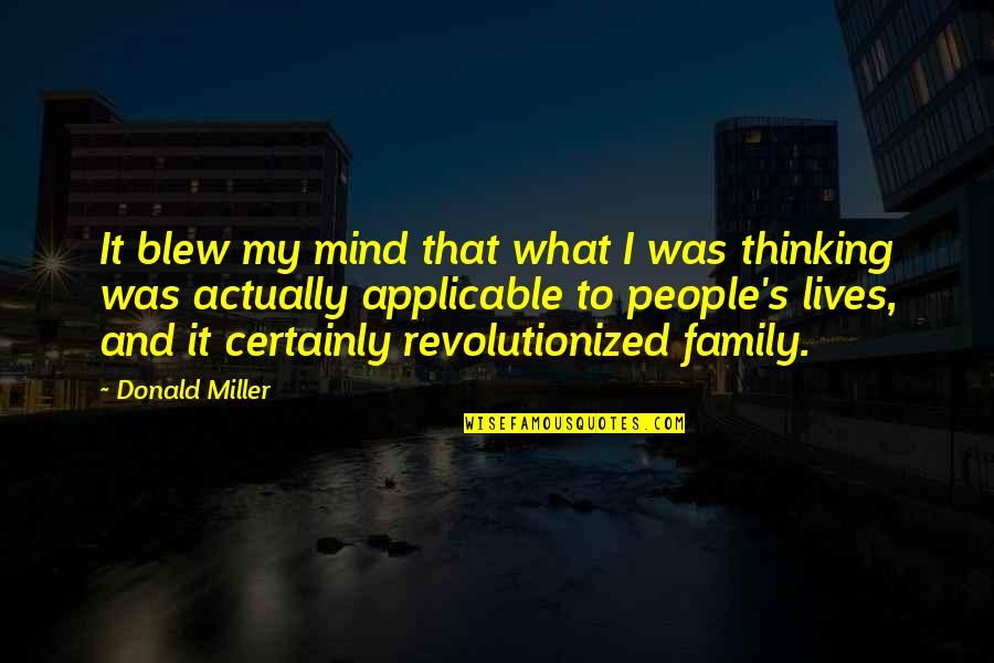 Miller's Quotes By Donald Miller: It blew my mind that what I was