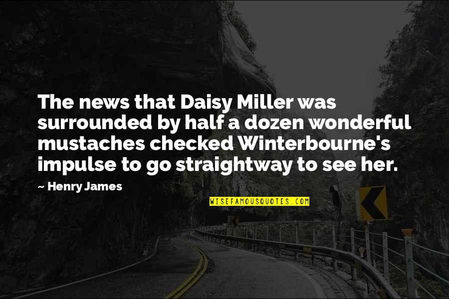 Miller's Quotes By Henry James: The news that Daisy Miller was surrounded by