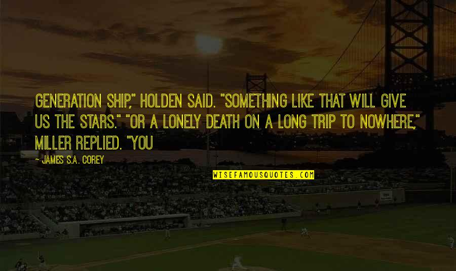 "Miller's Quotes By James S.A. Corey: Generation ship,"" Holden said. ""Something like that will"