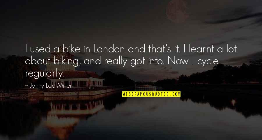 Miller's Quotes By Jonny Lee Miller: I used a bike in London and that's