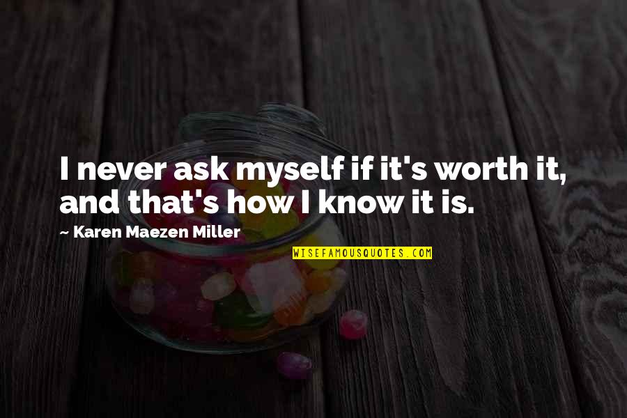 Miller's Quotes By Karen Maezen Miller: I never ask myself if it's worth it,
