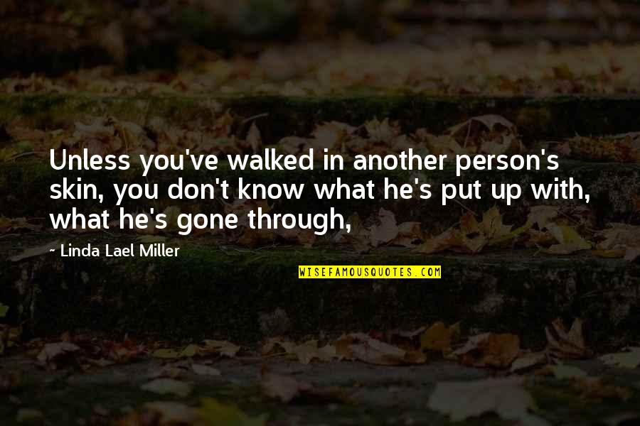 Miller's Quotes By Linda Lael Miller: Unless you've walked in another person's skin, you