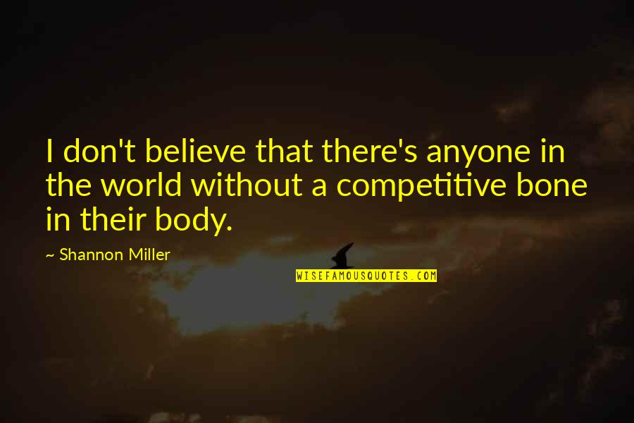 Miller's Quotes By Shannon Miller: I don't believe that there's anyone in the