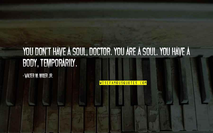 Miller's Quotes By Walter M. Miller Jr.: You don't have a soul, Doctor. You are