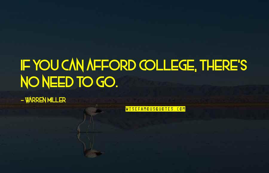 Miller's Quotes By Warren Miller: if you can afford college, there's no need