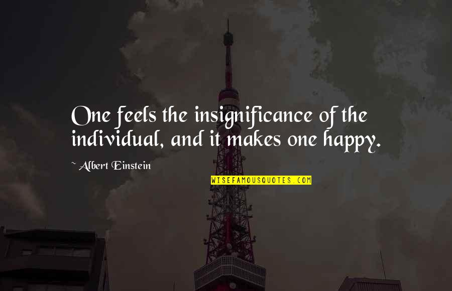 Milliard Quotes By Albert Einstein: One feels the insignificance of the individual, and