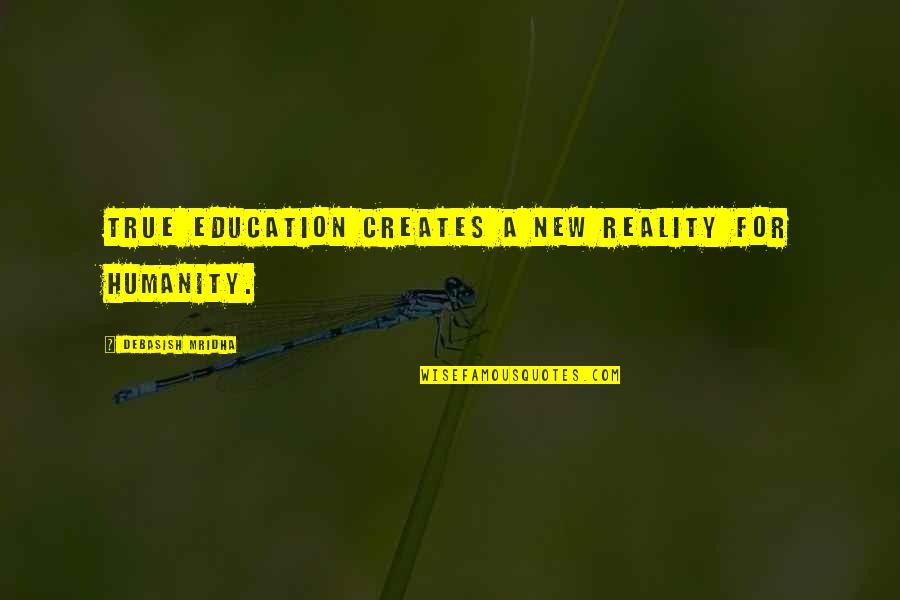 Milliard Quotes By Debasish Mridha: True education creates a new reality for humanity.