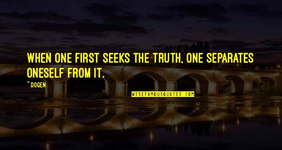 Milliard Quotes By Dogen: When one first seeks the truth, one separates