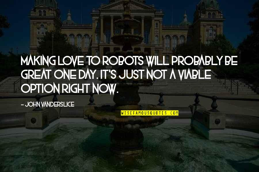 Milliard Quotes By John Vanderslice: Making love to robots will probably be great