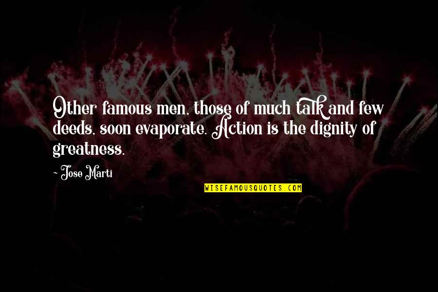 Milliard Quotes By Jose Marti: Other famous men, those of much talk and