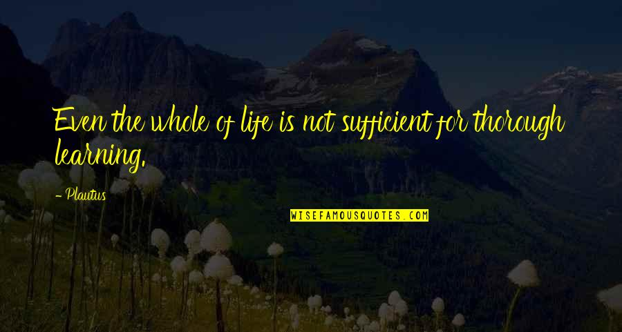 Milliard Quotes By Plautus: Even the whole of life is not sufficient