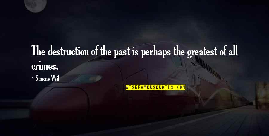 Milliard Quotes By Simone Weil: The destruction of the past is perhaps the