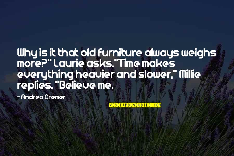 Millie Quotes By Andrea Cremer: Why is it that old furniture always weighs