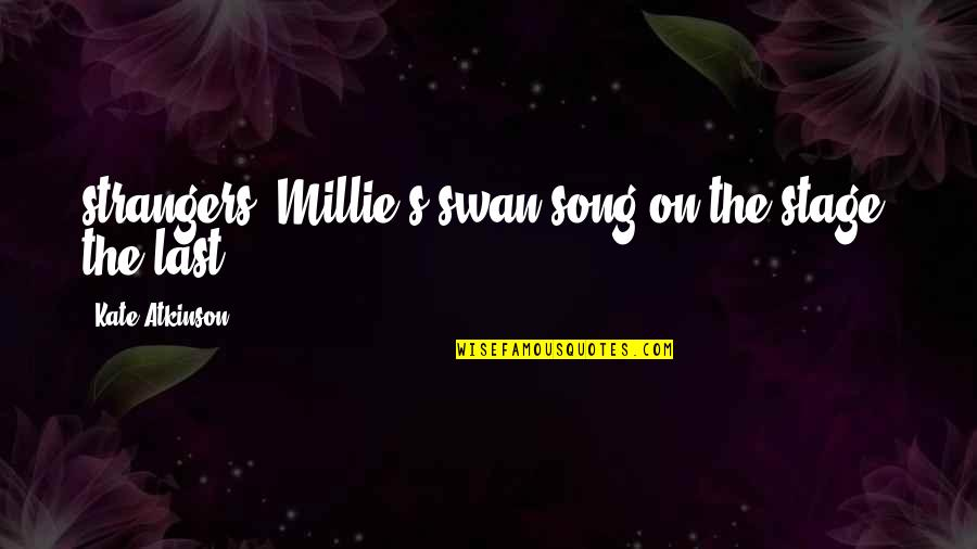 Millie Quotes By Kate Atkinson: strangers? Millie's swan song on the stage, the