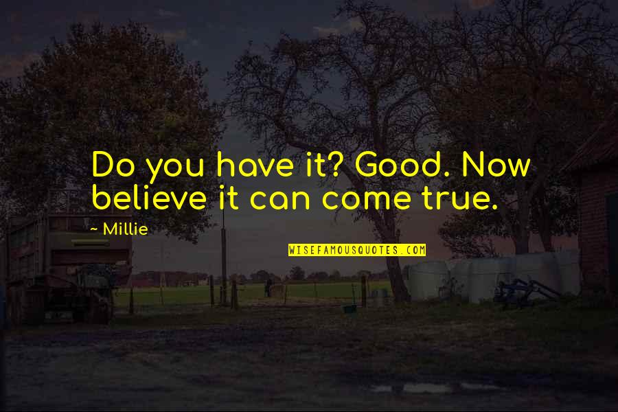 Millie Quotes By Millie: Do you have it? Good. Now believe it