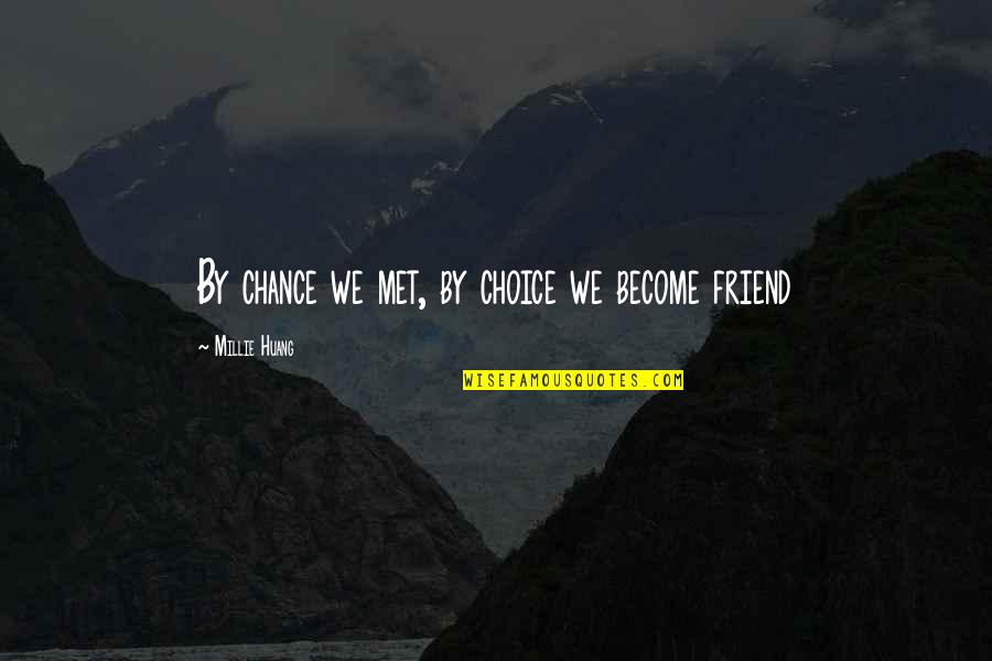 Millie Quotes By Millie Huang: By chance we met, by choice we become