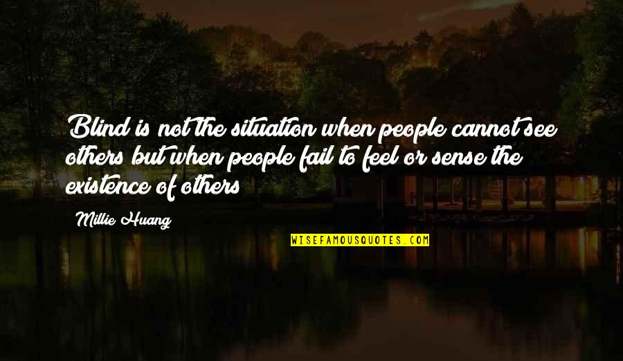 Millie Quotes By Millie Huang: Blind is not the situation when people cannot