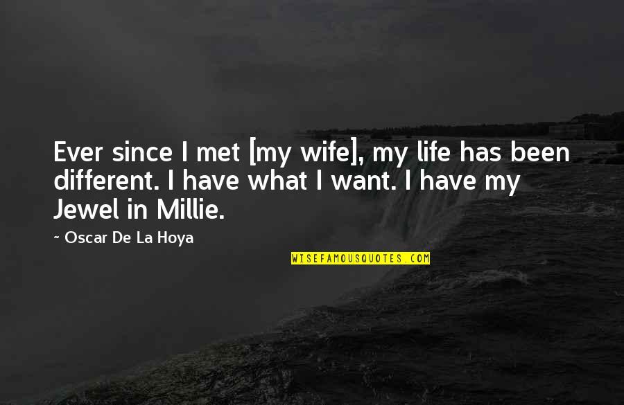 Millie Quotes By Oscar De La Hoya: Ever since I met [my wife], my life