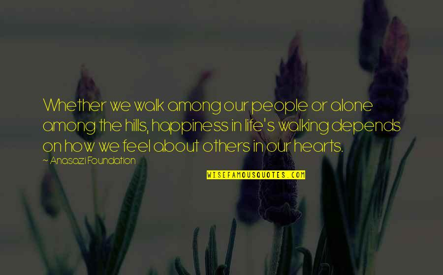 Million Dollar Listing Quotes By Anasazi Foundation: Whether we walk among our people or alone