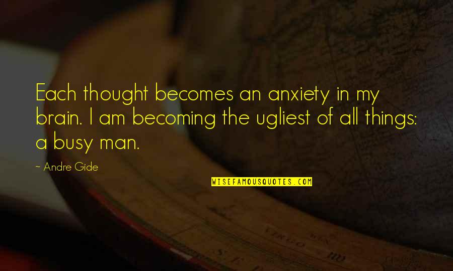 Million Dollar Listing Quotes By Andre Gide: Each thought becomes an anxiety in my brain.
