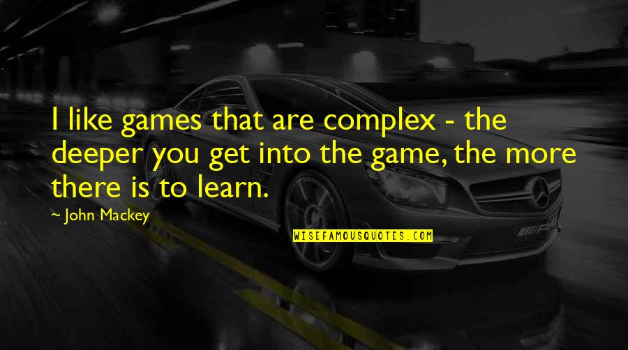 Million Dollar Listing Quotes By John Mackey: I like games that are complex - the
