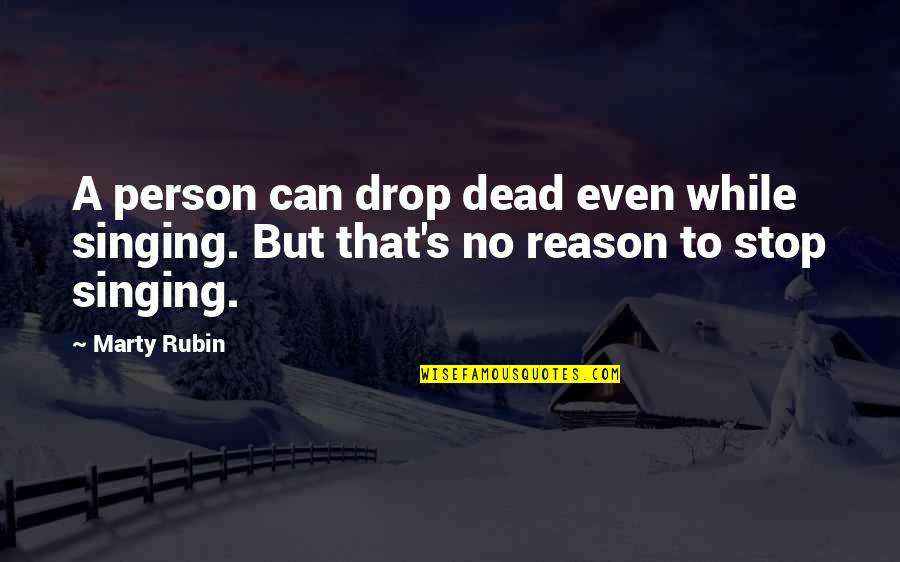 Million Dollar Listing Quotes By Marty Rubin: A person can drop dead even while singing.