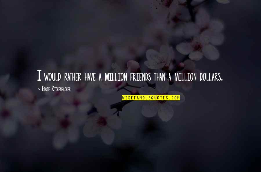 Million Friends Quotes By Eddie Rickenbacker: I would rather have a million friends than