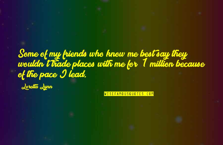 Million Friends Quotes By Loretta Lynn: Some of my friends who know me best