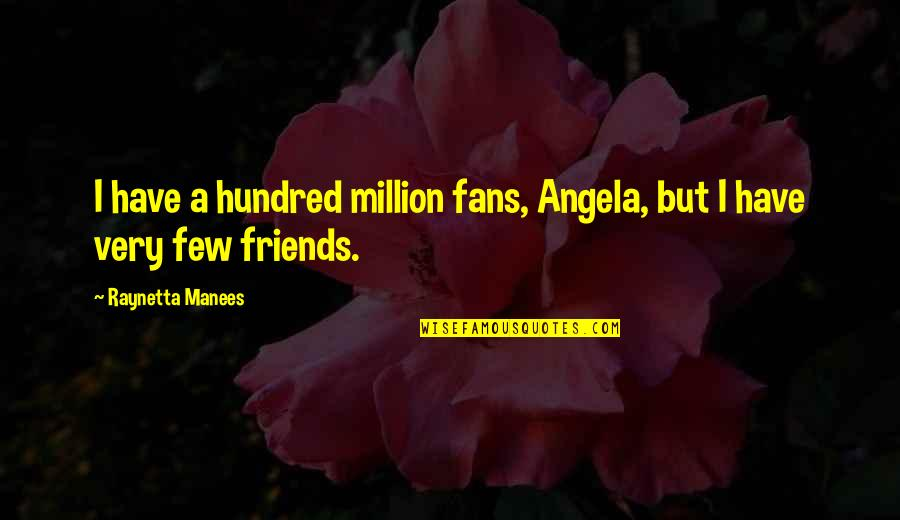 Million Friends Quotes By Raynetta Manees: I have a hundred million fans, Angela, but