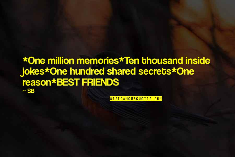 Million Friends Quotes By SB: *One million memories*Ten thousand inside jokes*One hundred shared