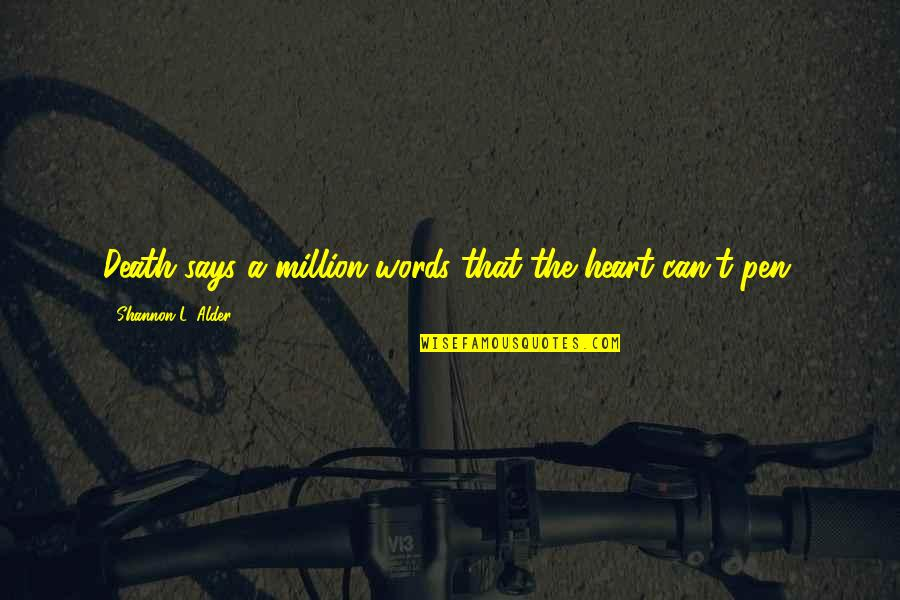Million Friends Quotes By Shannon L. Alder: Death says a million words that the heart