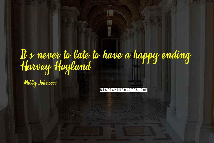 Milly Johnson quotes: It's never to late to have a happy ending' Harvey Hoyland