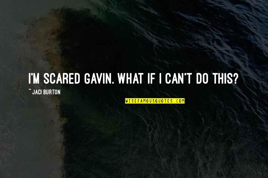 Milos Obilic Quotes By Jaci Burton: I'm scared Gavin. What if I can't do